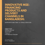 Innovative MSE- Financing Products and Delivery Channels in Bangladesh:Opportunities & Challenges